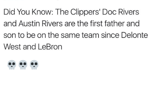 Delonte West: Did You Know: The Clippers' Doc Rivers  and Austin Rivers are the first father and  son to be on the same team since Delonte  West and LeBron 💀💀💀