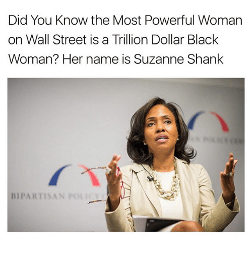 shank: Did You know the Most Powerful Woman  on Wall Street is a Trillion Dollar Black  Woman? Her name is Suzanne Shank  BIPARTISAN  POLI