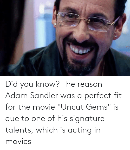 """Adam Sandler: Did you know? The reason Adam Sandler was a perfect fit for the movie """"Uncut Gems"""" is due to one of his signature talents, which is acting in movies"""