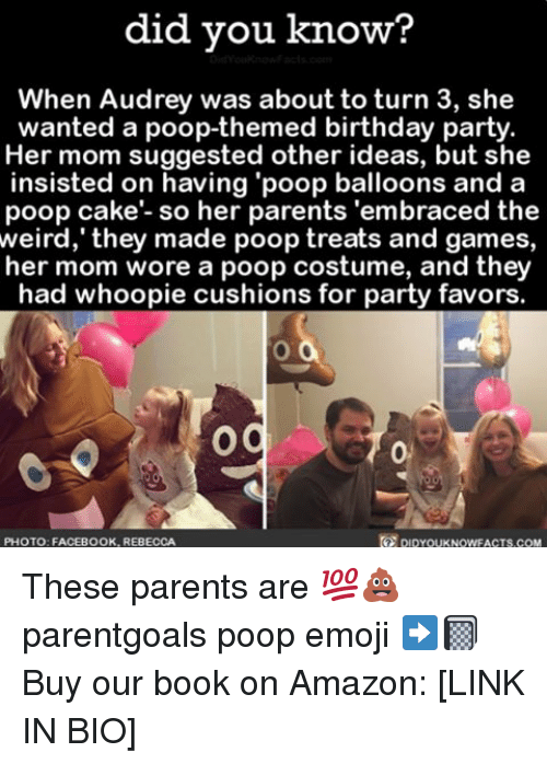 """Whoopie: did you know?  When Audrey was about to turn 3, she  wanted a poop-themed birthday party  Her mom suggested other ideas, but she  insisted on having """"poop balloons and a  poop cake- so her parents 'embraced the  weird, they made poop treats and games,  her mom wore a poop costume, and they  had whoopie cushions for party favors.  Og  PHOTO: FACEBOOK, REBECCA These parents are 💯💩 parentgoals poop emoji ➡️📓 Buy our book on Amazon: [LINK IN BIO]"""