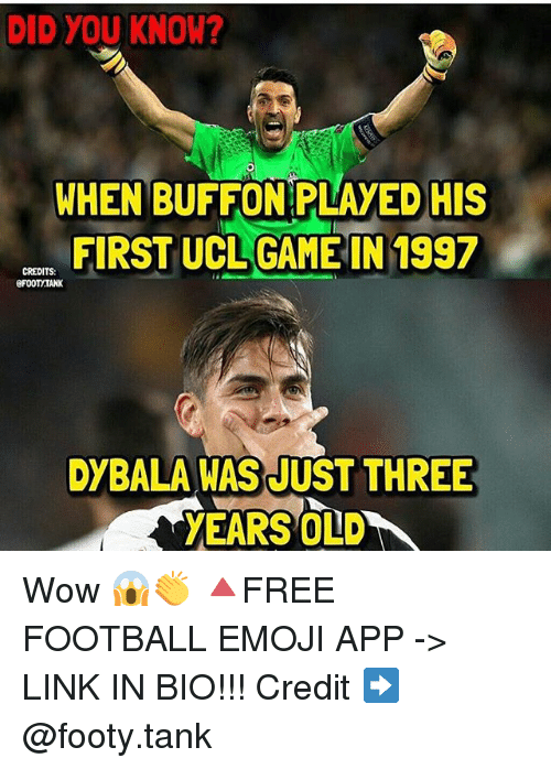 Buffones: DID YOU KNOW?  WHEN BUFFON PLAYED HIS  FIRST UCLGAME IN 1997  DYBALA WAS JUST THREE Wow 😱👏 🔺FREE FOOTBALL EMOJI APP -> LINK IN BIO!!! Credit ➡️ @footy.tank