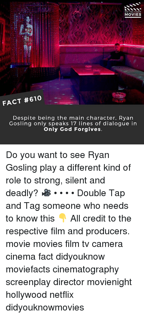 Ryan Gosling: DID YOU KNOWw  MOVIES  FACT #610  Despite being the main character, Ryan  Gosling only speaks 17 lines of dialogue in  Only God Forgives Do you want to see Ryan Gosling play a different kind of role to strong, silent and deadly? 🎥 • • • • Double Tap and Tag someone who needs to know this 👇 All credit to the respective film and producers. movie movies film tv camera cinema fact didyouknow moviefacts cinematography screenplay director movienight hollywood netflix didyouknowmovies