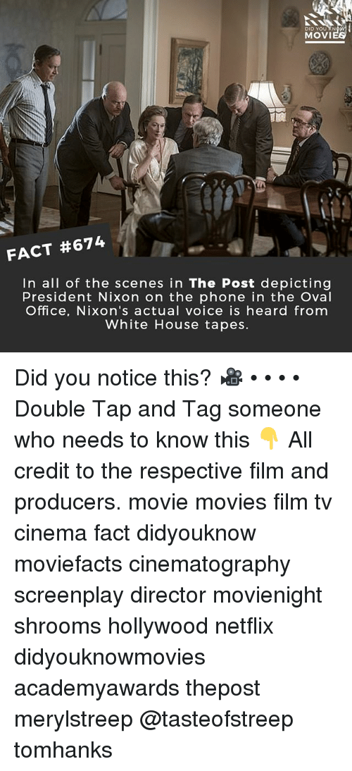 oval office: DID YOU RN  MOVI  FACT #674  In all of the scenes in The Post depicting  President Nixon on the phone in the Oval  Office, Nixon's actual voice is heard from  White House tapes. Did you notice this? 🎥 • • • • Double Tap and Tag someone who needs to know this 👇 All credit to the respective film and producers. movie movies film tv cinema fact didyouknow moviefacts cinematography screenplay director movienight shrooms hollywood netflix didyouknowmovies academyawards thepost merylstreep @tasteofstreep tomhanks