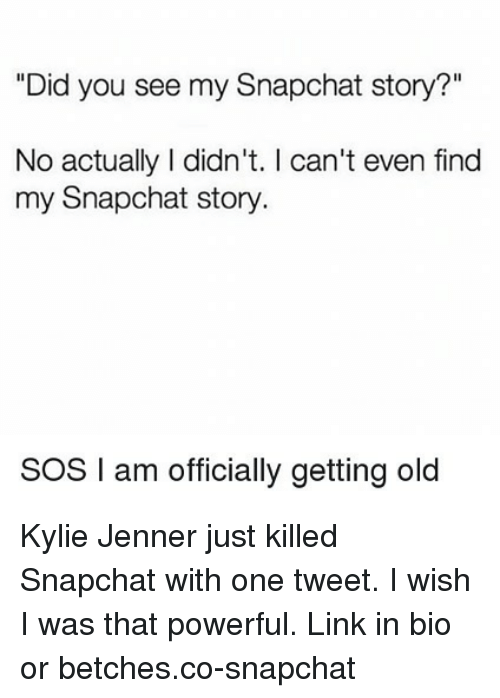 """Kylie Jenner, Snapchat, and Link: """"Did you see my Snapchat story?""""  No actually I didn't. I can't even find  my Snapchat story.  SOS I am officially getting old Kylie Jenner just killed Snapchat with one tweet. I wish I was that powerful. Link in bio or betches.co-snapchat"""