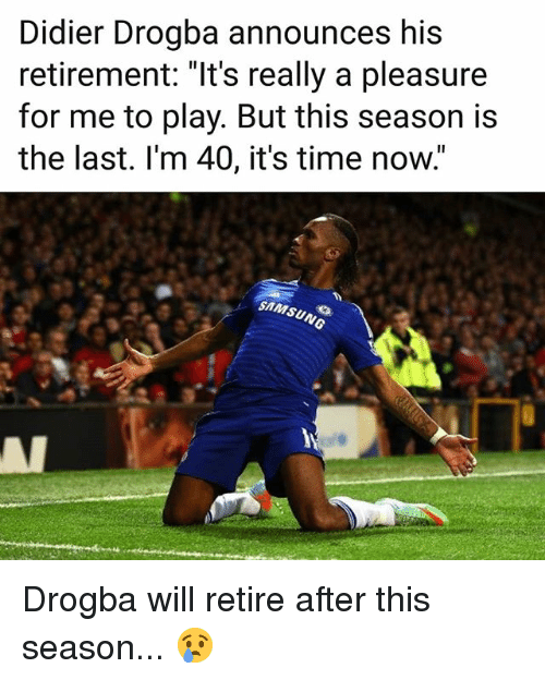 """Didier Drogba: Didier Drogba announces his  retirement: """"It's really a pleasure  for me to play. But this season is  the last. l'm 40, it's time now.  SAMSUNG Drogba will retire after this season... 😢"""