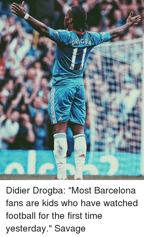 """Didier Drogba: Didier Drogba: """"Most Barcelona fans are kids who have watched football for the first time yesterday."""" Savage"""