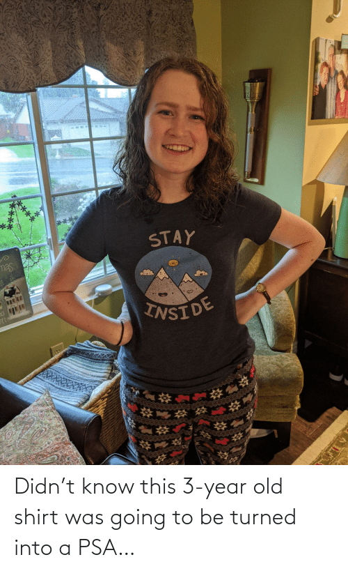 psa: Didn't know this 3-year old shirt was going to be turned into a PSA…