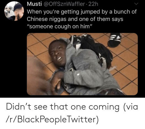 See That: Didn't see that one coming (via /r/BlackPeopleTwitter)