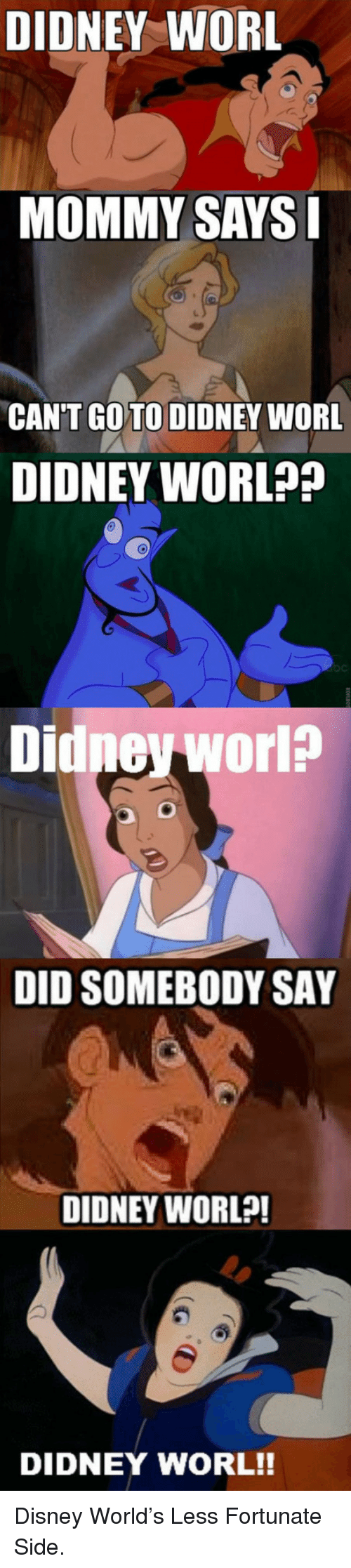 Less Fortunate: DIDNEY WORL  MOMMY SAYSI  CAN'T GOTO DIDNEY WORL  DIDNEY WORL??  Didneyworl?  DID SOMEBODY SAY  DIDNEY WORL?!  DIDNEY WORL!! <p>Disney World's Less Fortunate Side.</p>