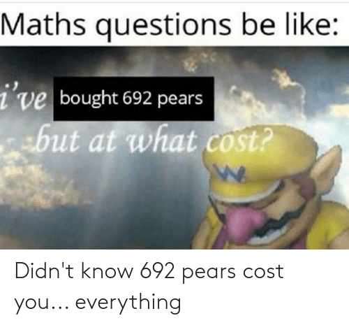 Pears: Didn't know 692 pears cost you... everything
