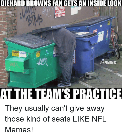 browns-fan: DIEHARD BROWNS FAN GETS AN INSIDE LOOK  CAUTION  ONFLMEMEZ  AT THE TEAM'S PRACTICE They usually can't give away those kind of seats LIKE NFL Memes!