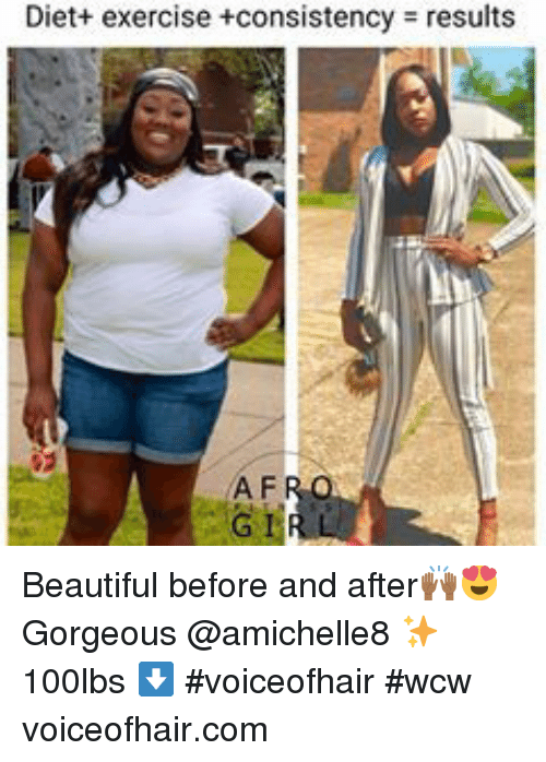 WCW: Diet+ exercise +consistency  results  A F  G 1 Beautiful before and after🙌🏾😍 Gorgeous  @amichelle8 ✨ 100lbs ⬇️ #voiceofhair #wcw voiceofhair.com
