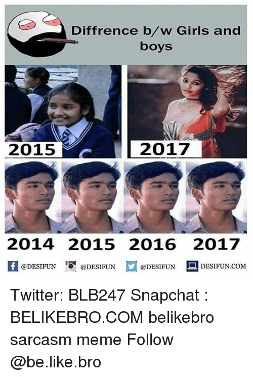 Be Like, Girls, and Meme: Diffrence b/w Girls and  boys  2015  2017  2014 2015 2016 2017  K @DESIFUN 증@DESIFUN @DESIFUN 의 DESIFUN.COM Twitter: BLB247 Snapchat : BELIKEBRO.COM belikebro sarcasm meme Follow @be.like.bro