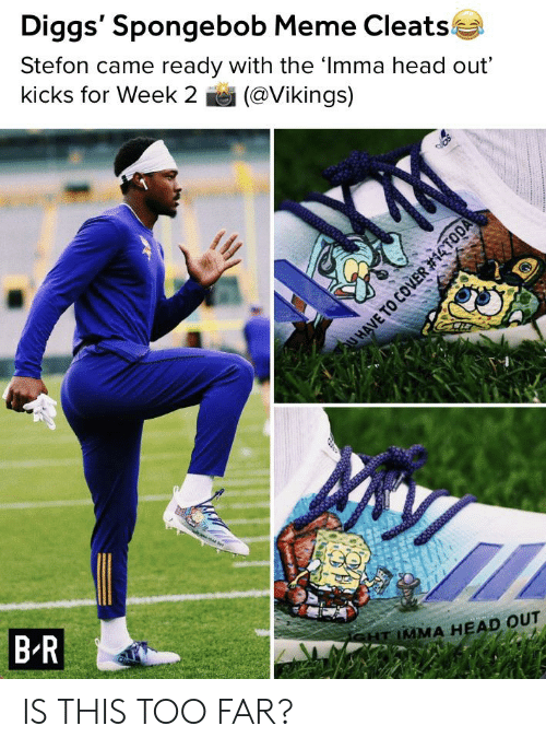 Stefon: Diggs' Spongebob Meme Cleats  Stefon came ready with the 'Imma head out'  kicks for Week 2  (@Vikings)  B R  SHT IMMA HEAD OUT  U HAVE TO COVER IS THIS TOO FAR?