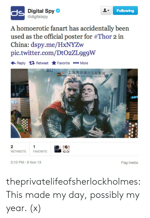 Target, Tumblr, and Twitter: Digital Spy  @digitalspy  Following  ds  A homoerotic fanart has accidentally been  used as the official poster for #Thor 2 in  China: dspy.me/HxNYZw  pic.twitter.com/DtO2ZL9g9W  ←Reply Retweet ★ Favorite More  上海博纳银兴国际影城  藝龙  2  RETWEETS FAVORITE  5:10 PM- 6 Nov 13  Flag media theprivatelifeofsherlockholmes:  This made my day, possibly my year. (x)