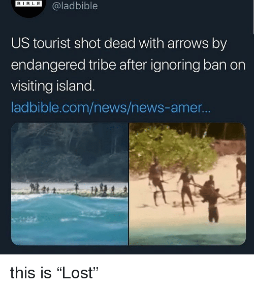 """News, Dank Memes, and Com: DIL@ladbible  US tourist shot dead with arrows by  endangered tribe after ignoring ban on  visiting island  ladbible.com/news/news-amer.. this is """"Lost"""""""