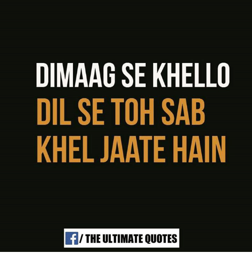 dil se: DIMAAG SE KHELLO  DIL SE TOH SAB  KHEL JAATE HAIN  f/ THE ULTIMATE OUOTES