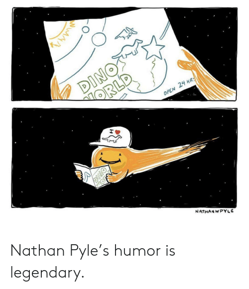 Nathan: DINOS  ORLD  OPEN 24 HRS  MOFN  NATHAN WPYLE  DINO Nathan Pyle's humor is legendary.