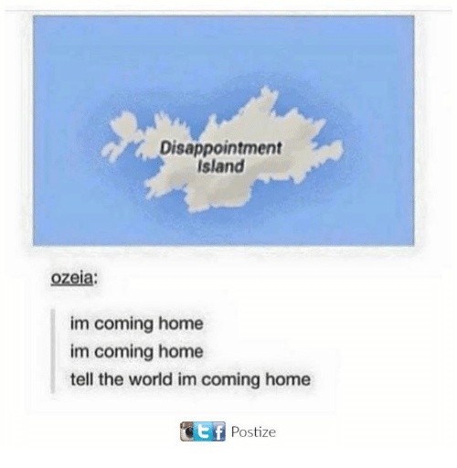 Im Coming Home: Disappointment  Island  ozeia:  im coming home  im coming home  tell the world im coming home  Postize