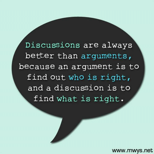 Memes, What Is, and 🤖: Discussions are always  better than arguments,  because an argument is to  find out who is right,  and a discussion is to  find what is right.  www.mwys.net