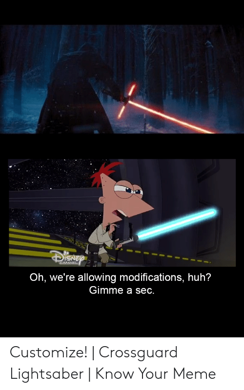 crossguard lightsaber: DISNEP  CHANNEL  Oh, we're allowing modifications, huh?  Gimme a sec. Customize!   Crossguard Lightsaber   Know Your Meme
