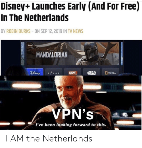 Disney, News, and Star Wars: Disney+ Launches Early (And For Free)  In The Netherlands  BY ROBIN BURKS-ON SEP 12, 2019 IN TV NEWS  MANDALORIAN  STAR  WARS  MARVEL  NATIONAL  CEOCRAPHIC  PXAR  VPN's  I've been looking forward to this. I AM the Netherlands