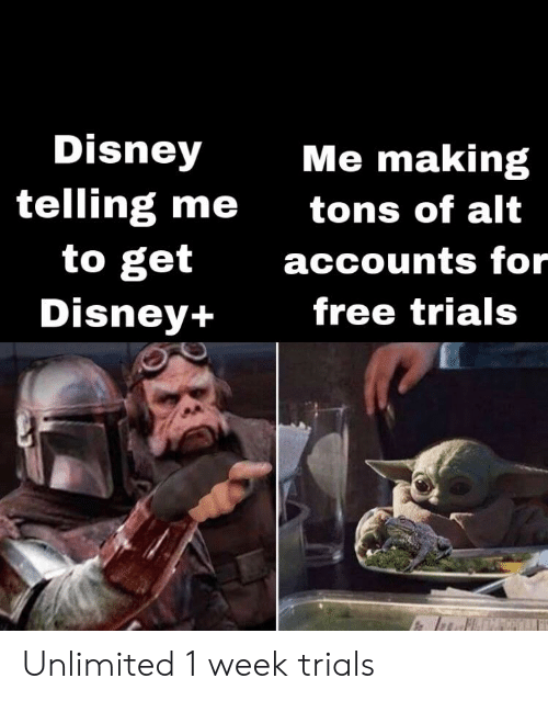 Alt Accounts: Disney  Me making  telling me  to get  tons of alt  accounts for  Disney+  free trials Unlimited 1 week trials