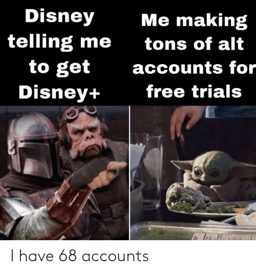 Alt Accounts: Disney  Me making  telling me  to get  tons of alt  accounts for  Disney+  free trials I have 68 accounts
