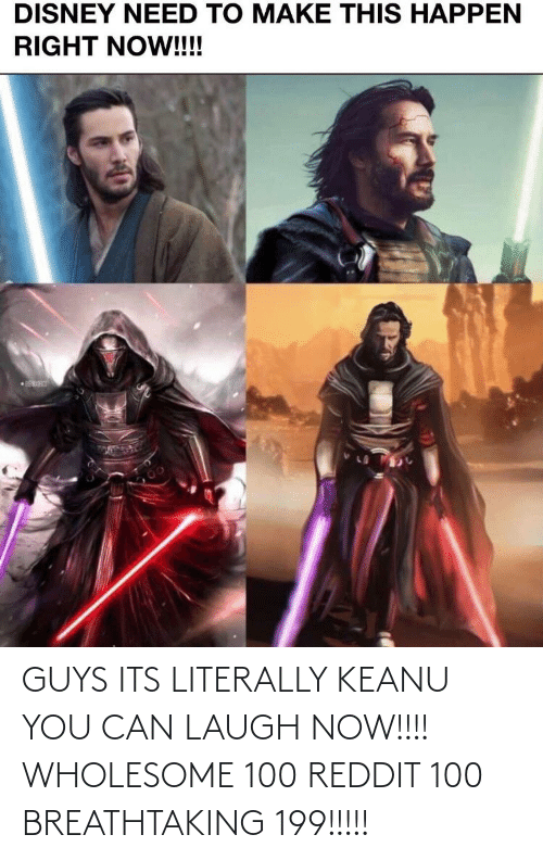 Disney, Reddit, and Wholesome: DISNEY NEED TO MAKE THIS HAPPEN  RIGHT NOW!!!!  00 GUYS ITS LITERALLY KEANU YOU CAN LAUGH NOW!!!! WHOLESOME 100 REDDIT 100 BREATHTAKING 199!!!!!