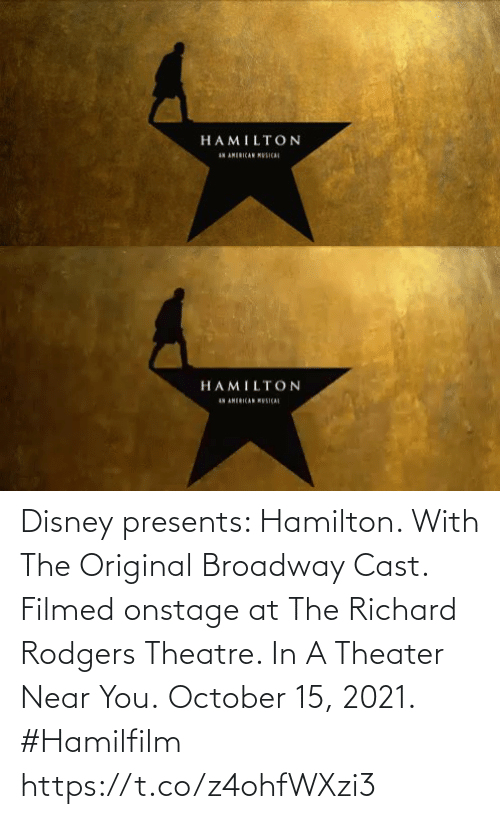 hamilton: Disney presents:  Hamilton.  With The Original Broadway Cast.  Filmed onstage at The Richard Rodgers Theatre.   In A Theater Near You. October 15, 2021. #Hamilfilm https://t.co/z4ohfWXzi3