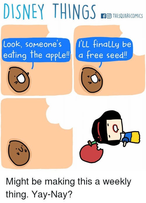 Appling: DISNEY THINGS  f O THESQUARECOMICS  Look, someone s LL finally be  eating the apple!!  a free seed! Might be making this a weekly thing. Yay-Nay?