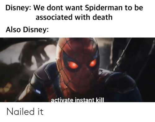 Disney, Death, and Spiderman: Disney: We dont want Spiderman to be  associated with death  Also Disney:  activate instant kill Nailed it