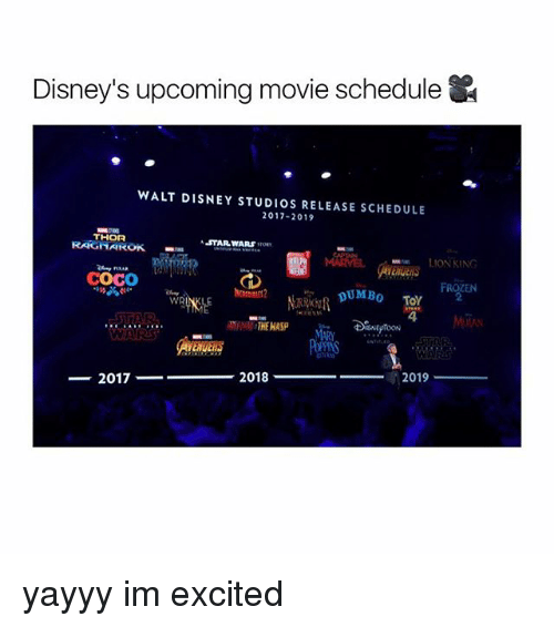 CoCo, Disney, and Memes: Disney's upcoming movie schedule  WALT DISNEY STUDIOS RELEASE SCHEDULE  2017-2019  THOR  oTARNARS、ron  LIONKING  COCO  WR  4  2017  -2018  2019 yayyy im excited