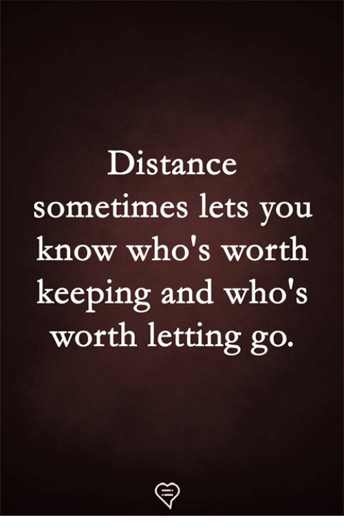 Memes, 🤖, and Sometimes: Distance  sometimes lets vou  know who's worth  keeping and who's  worth letting go.