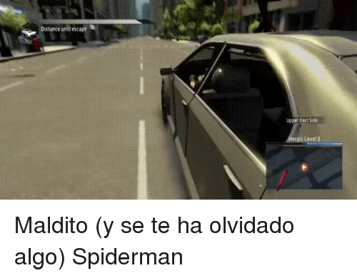 Spiderman, Level 3, and Level: Distance until escape  Upper East Side  eroic Level 3 <p>Maldito (y se te ha olvidado algo) Spiderman</p>