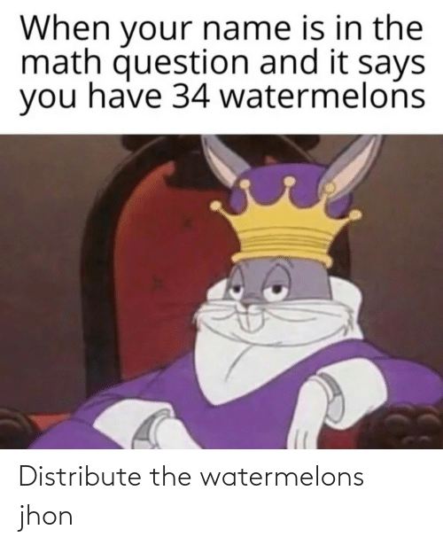 watermelons: Distribute the watermelons jhon