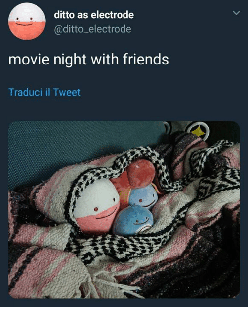 ditto: ditto as electrode  @ditto_electrode  movie night with friends  Traduci il Tweet