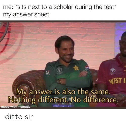 ditto: ditto sir