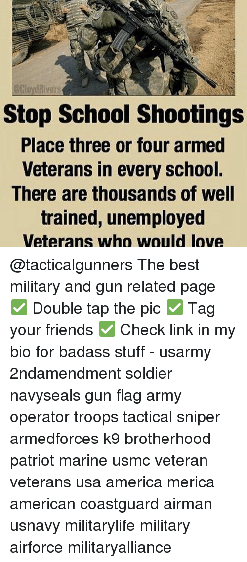 Diversion: divers  Stop School shootings  Place three or four armed  Veterans in every school.  There are thousands of well  trained, unemployed  Veterans who would love @tacticalgunners The best military and gun related page ✅ Double tap the pic ✅ Tag your friends ✅ Check link in my bio for badass stuff - usarmy 2ndamendment soldier navyseals gun flag army operator troops tactical sniper armedforces k9 brotherhood patriot marine usmc veteran veterans usa america merica american coastguard airman usnavy militarylife military airforce militaryalliance
