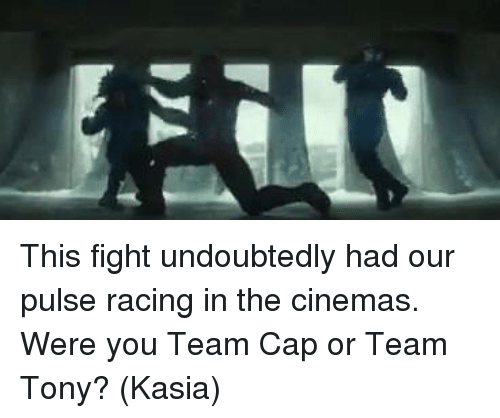 Team Cap: DJA This fight undoubtedly had our pulse racing in the cinemas. Were you Team Cap or Team Tony?  (Kasia)