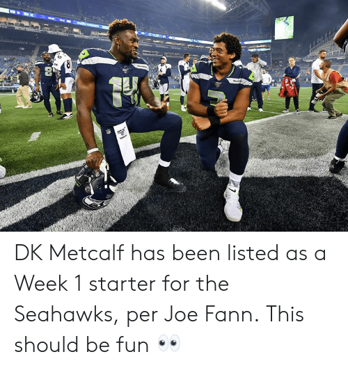 Seahawks, Been, and Fun: DK Metcalf has been listed as a Week 1 starter for the Seahawks, per Joe Fann.  This should be fun 👀
