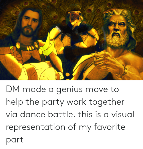 Move To: DM made a genius move to help the party work together via dance battle. this is a visual representation of my favorite part