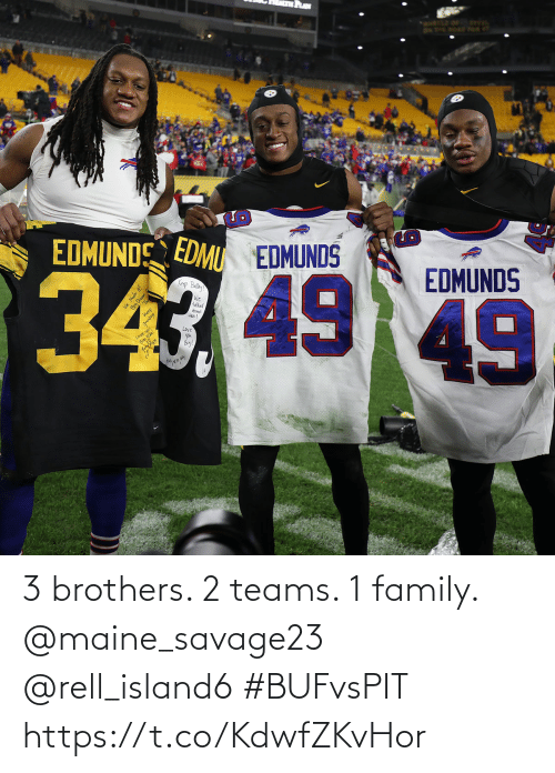 Teams: DN PPE ROAE POR  EDMUNDS  EDMU EDMUNDS  Krep Ballay  EDMUNDS  We  taked  Keep  gnrding  dont  tis  49  Love  you  Bey!  Love  Ne Made t!  Big Dream  We A 3 brothers. 2 teams. 1 family.  @maine_savage23 @rell_island6 #BUFvsPIT https://t.co/KdwfZKvHor