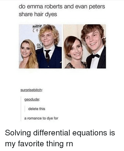Emma Roberts, Memes, and Geodude: do emma roberts and evan peters  share hair dyes  C 9  OCT  WE  surprisebitch:  geodude  delete this  a romance to dye for Solving differential equations is my favorite thing rn