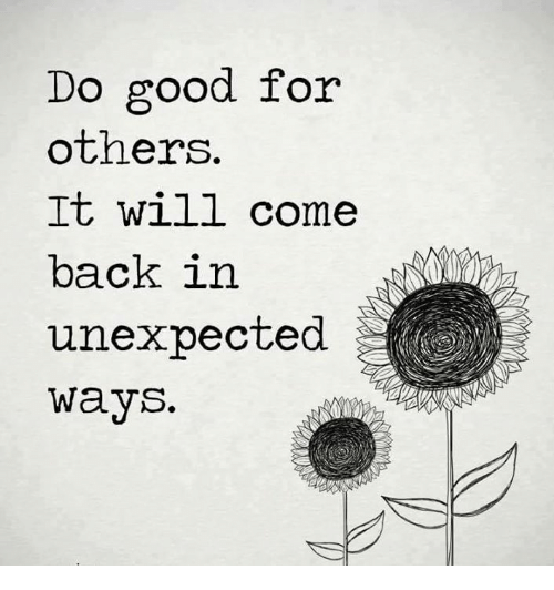 Unexpectancy: Do good for  others  It will come  back in  unexpected  ways
