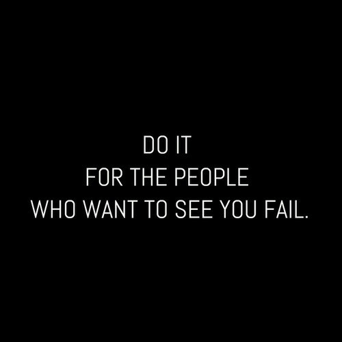Do It For The: DO IT  FOR THE PEOPLE  WHO WANT TO SEE YOU FAIL