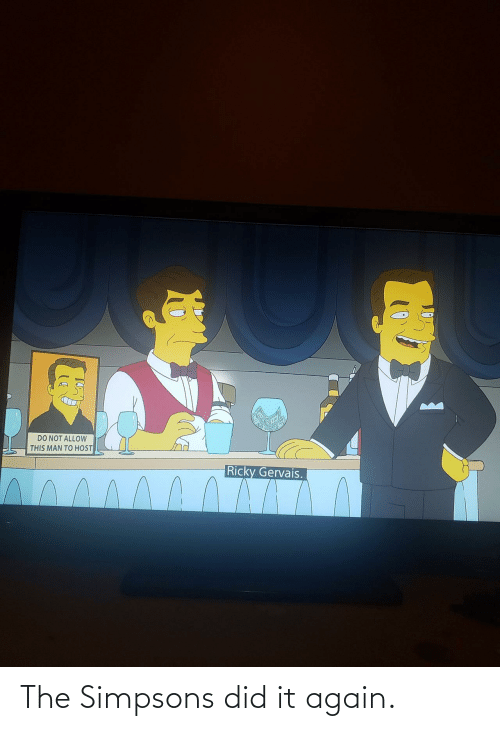 gervais: DO NOT ALLOW  THIS MAN TO HOST  Ricky Gervais. The Simpsons did it again.