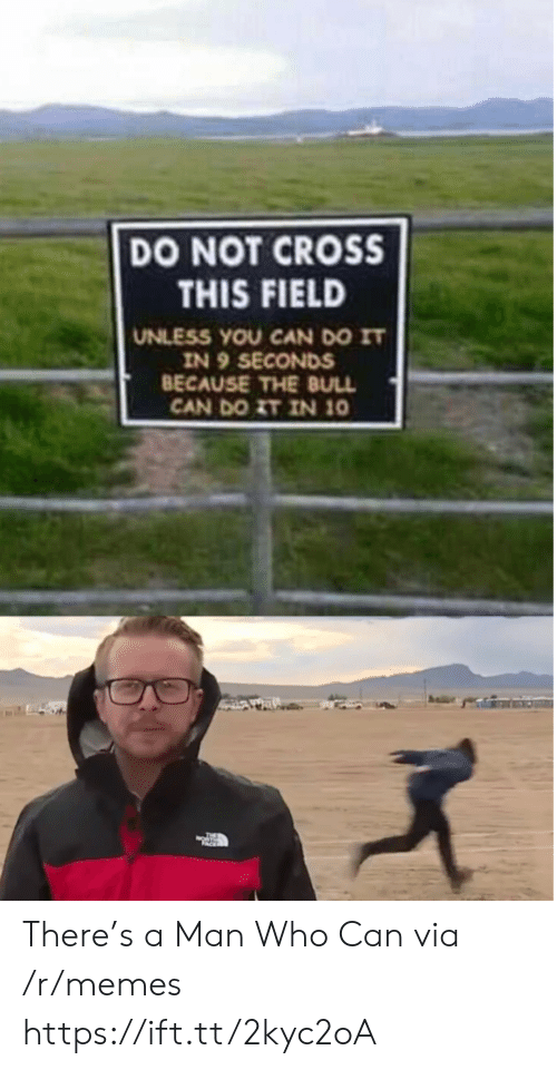 bull: DO NOT CROSS  THIS FIELD  UNLESS YOU CAN DO IT  IN 9 SECONDS  BECAUSE THE BULL  CAN DO ZT IN 10 There's a Man Who Can via /r/memes https://ift.tt/2kyc2oA