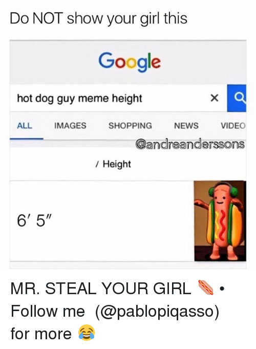 """Guy Meme: Do NOT show your girl this  Google  hot dog guy meme height  ALL IMAGES SHOPPING NEWS VIDEO  @andreanderssons  / Height  6' 5"""" MR. STEAL YOUR GIRL 🌭 • Follow me ➞ (@pablopiqasso) for more 😂"""