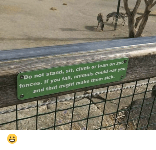 Fences: Do not stand, sit, climb or lean on zoo  fences. If you fall, animals could eat you  and that might make them sick. 😀